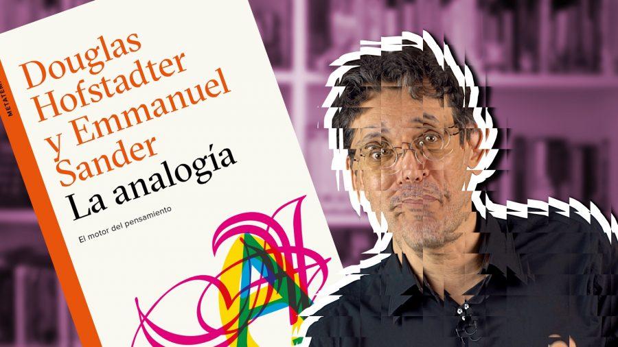 La analogía, de Douglas Hofstadter y Emmanuel Sander