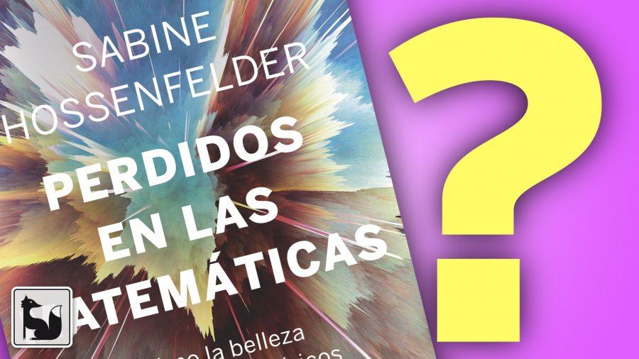 Perdidos en las matemáticas, de Sabine Hossenfelder